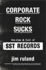 Corporate Rock Sucks: The Rise and Fall of SST Records Cover Image