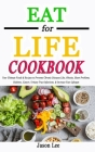 EAT FOR LIFE Cookbook: Your Ultimate Foods & Recipes to Prevents Chronic Diseases Like, Obesity, Heart Problems, Diabetes, Cancer, Urinary Tr Cover Image