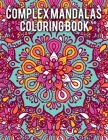 Complex Mandalas Coloring Book: An Adult Mandala Coloring Book with intricate detailed Mandalas for Focus, Relax and Skill Improvement Cover Image