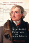 The Illimitable Freedom of the Human Mind: Thomas Jefferson's Idea of a University Cover Image