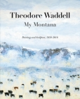 Theodore Waddell: My Montana--Paintings and Sculpture, 1959-2016 Cover Image