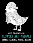 Adult Coloring Book Flowers and Animals - Stress Relieving Animal Designs Cover Image