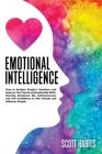 Emotional Intelligence: How to Analyze People's Emotions and Improve Your Social and Leadership Skills. Develop Emotional EQ, Self-Awareness a Cover Image