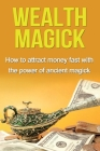 Wealth Magick: How to attract money fast with the power of ancient magick Cover Image