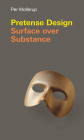 Pretense Design: Surface Over Substance (Design Thinking) Cover Image