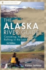 Alaska River Guide: Canoeing, Kayaking, and Rafting in the Last Frontier Cover Image