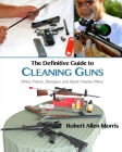 The Definitive Guide to Cleaning Guns: : Rifles, Pistols, Shotguns and Black Powder Rifles Cover Image