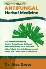 Homemade ANTIFUNGAL Herbal Medicine: Easy Methods of Preparing Curative Topical Herbal Antifungal Medicine to Quickly Treat Persistent Athlete's Foot, Cover Image