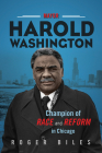 Mayor Harold Washington: Champion of Race and Reform in Chicago Cover Image