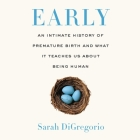Early: An Intimate History of Premature Birth and What It Teaches Us about Being Human Cover Image