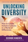 Unlocking Diversity: How to Create Inclusive Cultures in a World of Differences Cover Image