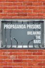 Propaganda Prisons: Breaking The Bars Cover Image