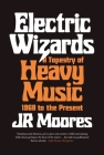 Electric Wizards: A Tapestry of Heavy Music, 1968 to the Present Cover Image