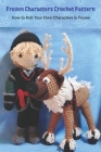 Frozen Characters Crochet Pattern: How to Knit Your Own Characters in Frozen: Frozen Movie Crochet Cover Image