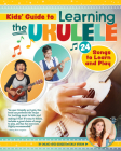 Kids' Guide to Learning the Ukulele: 24 Songs to Learn and Play Cover Image