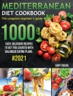 Mediterranean Diet Cookbook: The complete beginner's guide 1000 easy, delicious recipes to get you started with balanced eating plans. #2021 Cover Image