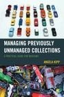 Managing Previously Unmanaged Collections: A Practical Guide for Museums Cover Image