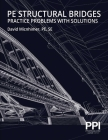PPI PE Structural Bridges Practice Problems with Solutions – Practice Problems with Full Solutions for the NCEES PE Structural Engineering (SE) Exam Cover Image