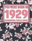 Crossword Puzzle Book: You Were Born In 1929: Large Print Crossword Puzzle Book For Adults & Seniors Cover Image