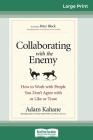 Collaborating with the Enemy: How to Work with People You Don't Agree with or Like or Trust (16pt Large Print Edition) Cover Image