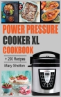 Power Pressure Cooker XL Cookbook: + 200 Quick and simple Pressure Cooker Recipes for Healthy, Fast and Delicious Meals. Cover Image