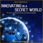 Innovating in a Secret World: The Future of National Security and Global Leadership Cover Image