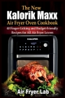 The New Kalorik Maxx Air Fryer Oven Cookbook: 40 Finger-Licking and Budget-Friendly Recipes for All Air Fryer Lovers Cover Image