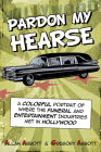 Pardon My Hearse: A Colorful Portrait of Where the Funeral and Entertainment Industries Met in Hollywood Cover Image