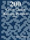 200 Crazy Clever Kakuro Puzzles - Volume 6 Cover Image