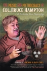 The Music and Mythocracy of Col. Bruce Hampton: A Basically True Biography (Music of the American South #6) Cover Image
