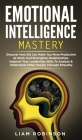Emotional Intelligence Mastery: Discover How EQ Can Make You More Productive At Work And Strengthen Relationships. Improve Your Leadership Skills To A Cover Image