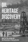 Oil Heritage Discovery: Well In The Wilds Of Northwestern Pennsylvania: Western Oil Heritage Cover Image