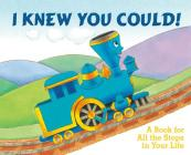 I Knew You Could!: A Book for All the Stops in Your Life (The Little Engine That Could) Cover Image