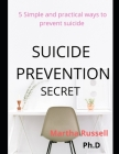 Suicide Prevention Secret: 5 Simple and Practical Ways to Prevent Suicide Cover Image