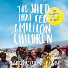 The Shed That Fed a Million Children Lib/E Cover Image