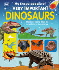 My Encyclopedia of Very Important Dinosaurs: Discover more than 80 Prehistoric Creatures (My Very Important Encyclopedias) Cover Image