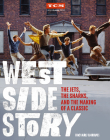West Side Story: The Jets, the Sharks, and the Making of a Classic (Turner Classic Movies) Cover Image