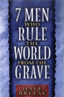 7 Men Who Rule the World from the Grave Cover Image