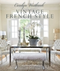 Carolyn Westbrook: Vintage French Style: Homes and gardens inspired by a love of France Cover Image