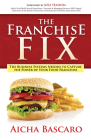 The Franchise Fix: The Business Systems Needed to Capture the Power of Your Food Franchise Cover Image