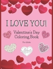 I Love You! Valentine's Day Coloring Book For Adults: Heart Designs From Beginner Level Pictures To Intricate Mandala Style Swirls With Nature Element Cover Image