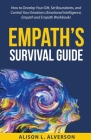 Empath's Survival Guide: How to Develop Your gift, Set Boundaries, and Control Your Emotions (Emotional Intelligence, Empath, and Empath Workbo Cover Image
