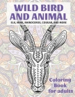 Wild Bird and Animal - Coloring Book for adults - Elk, Mink, Rhinoceros, Cougar, and more Cover Image