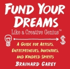 Fund Your Dreams Like a Creative Genius: A Guide for Artists, Entrepreneurs, Inventors, and Kindred Spirits Cover Image
