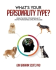 What's Your Personality Type: Using the Dog Type Personality System for Business and Life Success Cover Image
