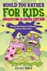 Would You Rather For Kids: Disgusting & Gross Edition: Hilarious Silly Scenarios & Challenging Choices for Kids & Teens: Fun Plane, Road Trip & C (Boredom Busters #4) Cover Image