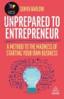 Unprepared to Entrepreneur: A Method to the Madness of Starting Your Own Business Cover Image