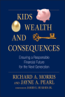 Kids, Wealth, and Consequences: Ensuring a Responsible Financial Future for the Next Generation (Bloomberg #39) Cover Image