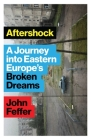 Aftershock: A Journey into Eastern Europe's Broken Dreams Cover Image