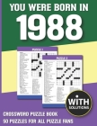 You Were Born In 1988: Crossword Puzzle Book: Crossword Puzzle Book For Adults & Seniors With Solution Cover Image